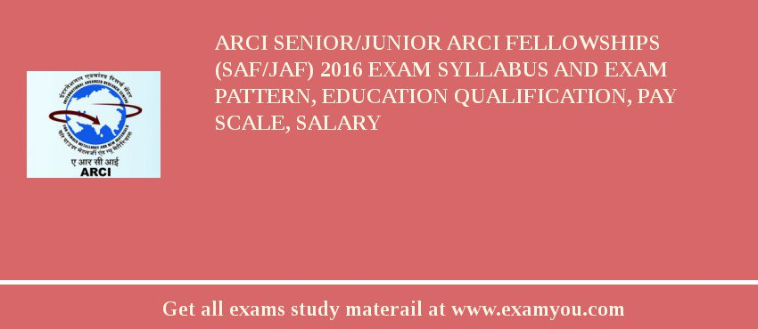 ARCI Senior/Junior ARCI Fellowships (SAF/JAF) 2020 Exam Syllabus And Exam Pattern, Education Qualification, Pay scale, Salary