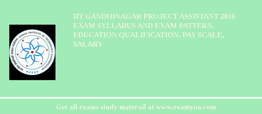 IIT Gandhinagar Project Assistant 2019 Exam Syllabus And Exam Pattern, Education Qualification, Pay scale, Salary
