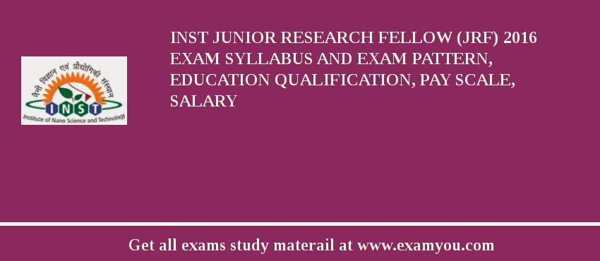 INST Junior Research Fellow (JRF) 2019 Exam Syllabus And Exam Pattern, Education Qualification, Pay scale, Salary
