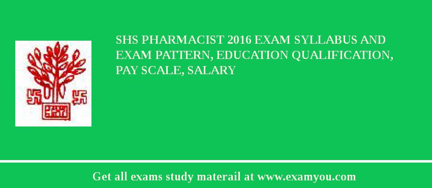 SHS Pharmacist 2019 Exam Syllabus And Exam Pattern, Education Qualification, Pay scale, Salary