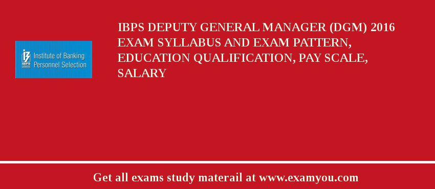 IBPS Deputy General Manager (DGM) 2020 Exam Syllabus And Exam Pattern, Education Qualification, Pay scale, Salary