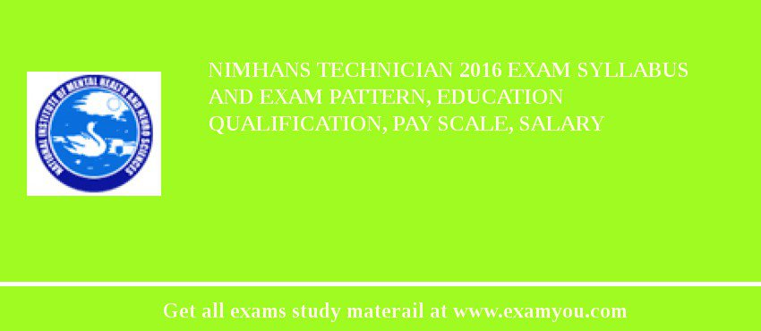 NIMHANS Technician 2019 Exam Syllabus And Exam Pattern, Education Qualification, Pay scale, Salary