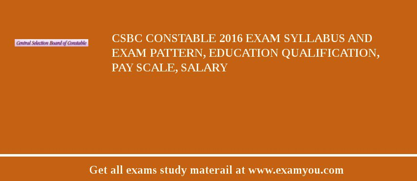 CSBC Constable 2020 Exam Syllabus And Exam Pattern, Education Qualification, Pay scale, Salary