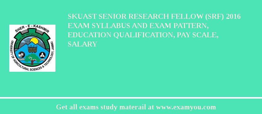 SKUAST Senior Research Fellow (SRF) 2019 Exam Syllabus And Exam Pattern, Education Qualification, Pay scale, Salary