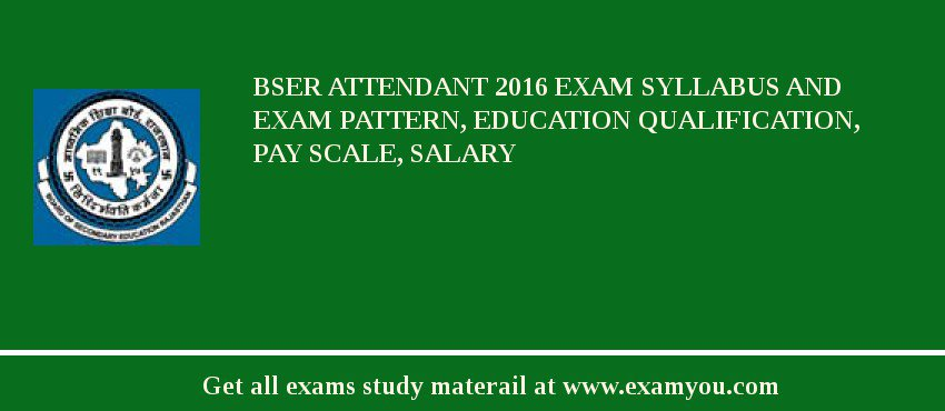 BSER Attendant 2020 Exam Syllabus And Exam Pattern, Education Qualification, Pay scale, Salary