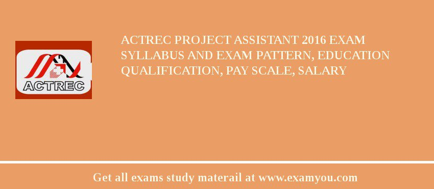 ACTREC Project Assistant 2019 Exam Syllabus And Exam Pattern, Education Qualification, Pay scale, Salary