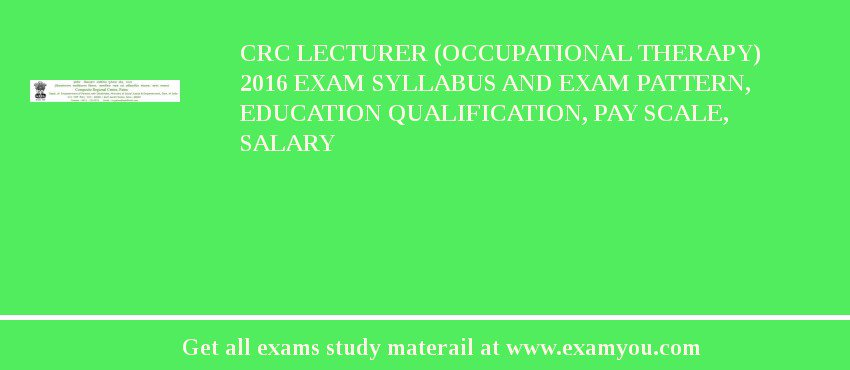 CRC Lecturer (Occupational Therapy) 2019 Exam Syllabus And Exam Pattern, Education Qualification, Pay scale, Salary
