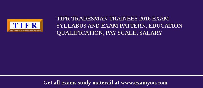 TIFR Tradesman Trainees 2020 Exam Syllabus And Exam Pattern, Education Qualification, Pay scale, Salary