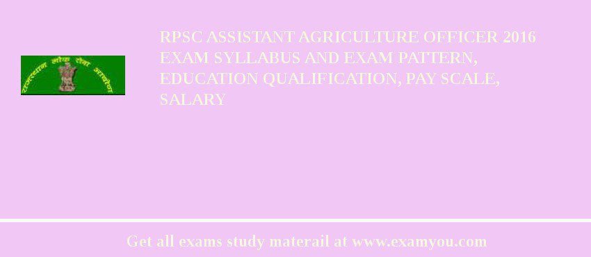 RPSC Assistant Agriculture Officer 2020 Exam Syllabus And Exam Pattern, Education Qualification, Pay scale, Salary