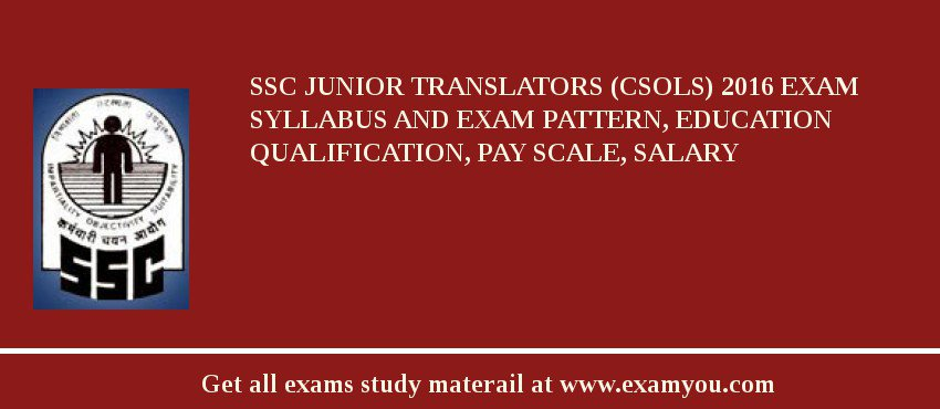 SSC Junior Translators (CSOLs) 2019 Exam Syllabus And Exam Pattern, Education Qualification, Pay scale, Salary