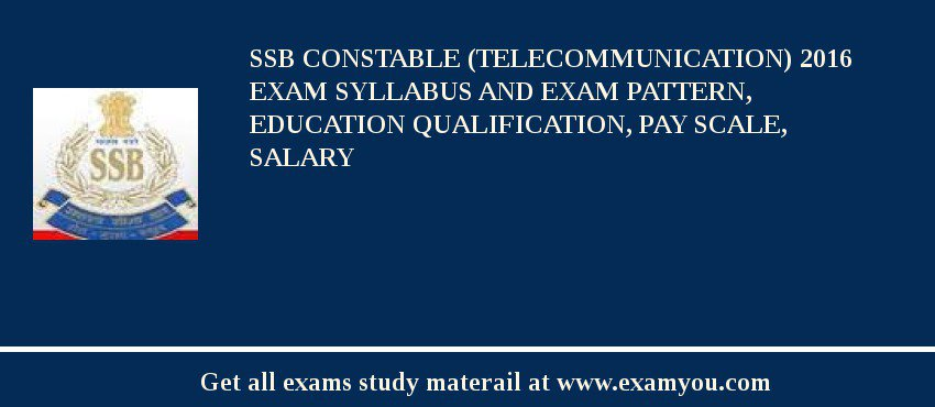 SSB Constable (Telecommunication) 2020 Exam Syllabus And Exam Pattern, Education Qualification, Pay scale, Salary