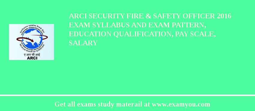 ARCI Security Fire & Safety Officer 2020 Exam Syllabus And Exam Pattern, Education Qualification, Pay scale, Salary