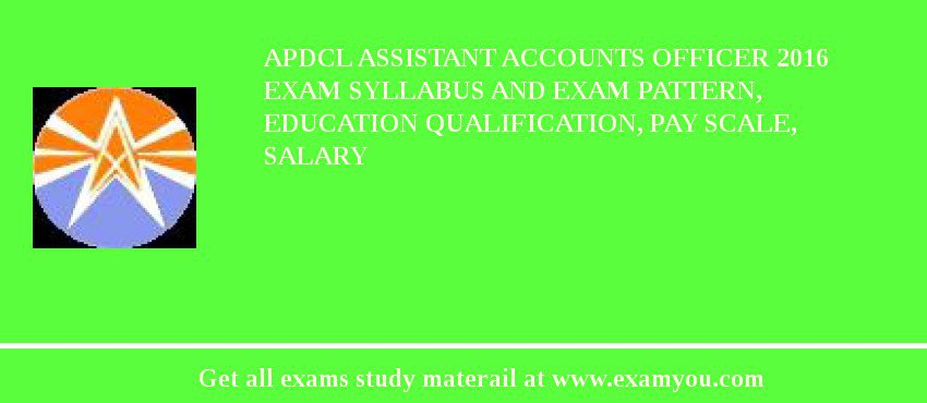 APDCL Assistant Accounts Officer 2019 Exam Syllabus And Exam Pattern, Education Qualification, Pay scale, Salary