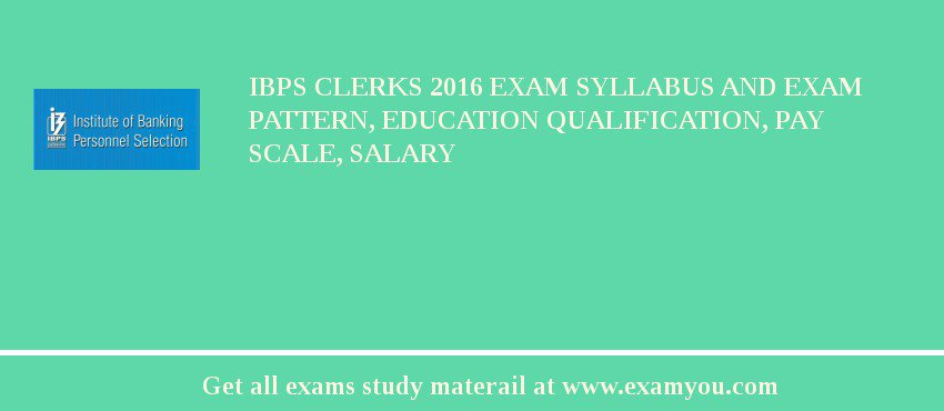 IBPS Clerks 2020 Exam Syllabus And Exam Pattern, Education Qualification, Pay scale, Salary