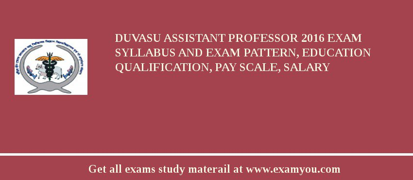 DUVASU Assistant Professor 2019 Exam Syllabus And Exam Pattern, Education Qualification, Pay scale, Salary