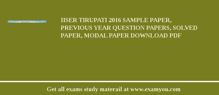 IISER Tirupati 2020 Sample Paper, Previous Year Question Papers, Solved Paper, Modal Paper Download PDF