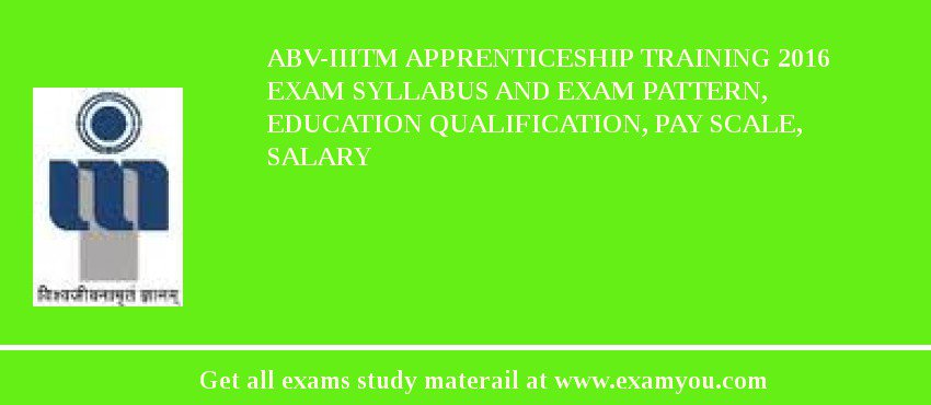 ABV-IIITM Apprenticeship Training 2020 Exam Syllabus And Exam Pattern, Education Qualification, Pay scale, Salary