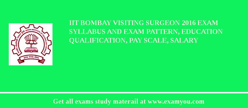 IIT Bombay Visiting Surgeon 2019 Exam Syllabus And Exam Pattern, Education Qualification, Pay scale, Salary