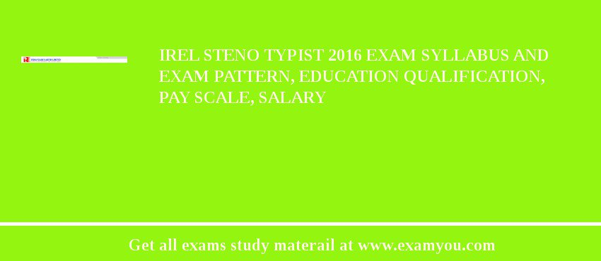 IREL Steno Typist 2020 Exam Syllabus And Exam Pattern, Education Qualification, Pay scale, Salary
