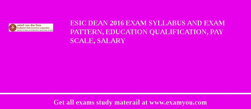 ESIC Dean 2019 Exam Syllabus And Exam Pattern, Education Qualification, Pay scale, Salary