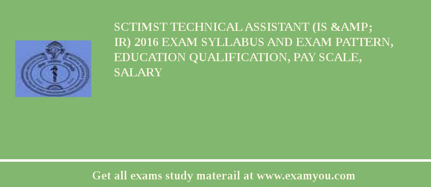 SCTIMST Technical Assistant (IS & IR) 2019 Exam Syllabus And Exam Pattern, Education Qualification, Pay scale, Salary