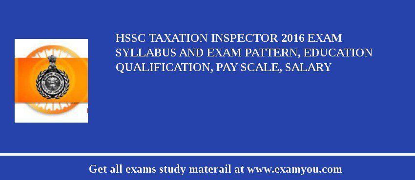 HSSC Taxation Inspector 2020 Exam Syllabus And Exam Pattern, Education Qualification, Pay scale, Salary