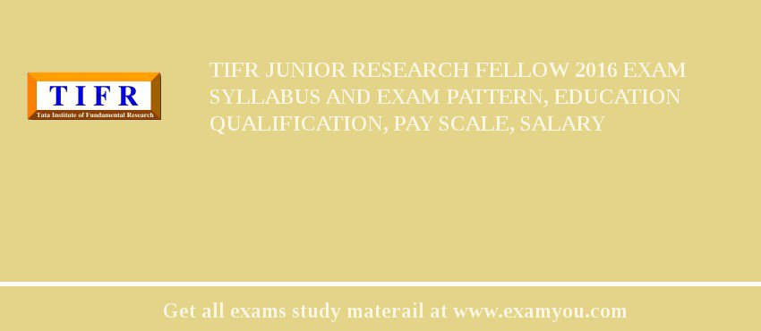 TIFR Junior Research Fellow 2020 Exam Syllabus And Exam Pattern, Education Qualification, Pay scale, Salary