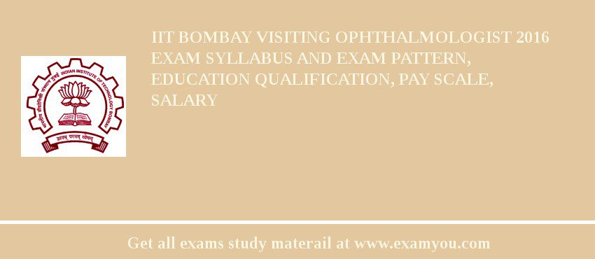 IIT Bombay Visiting Ophthalmologist 2020 Exam Syllabus And Exam Pattern, Education Qualification, Pay scale, Salary