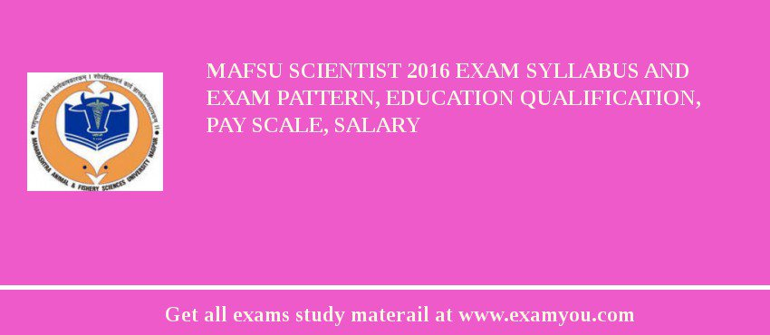 MAFSU Scientist 2019 Exam Syllabus And Exam Pattern, Education Qualification, Pay scale, Salary