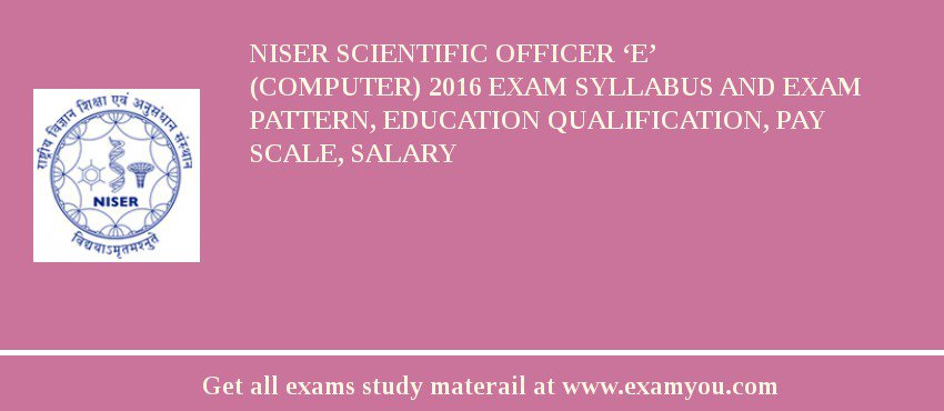 NISER Scientific Officer 'E' (Computer) 2019 Exam Syllabus And Exam Pattern, Education Qualification, Pay scale, Salary