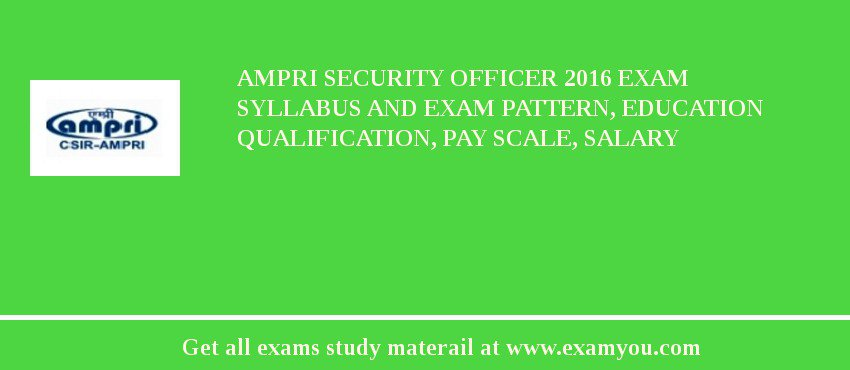 AMPRI Security Officer 2019 Exam Syllabus And Exam Pattern, Education Qualification, Pay scale, Salary