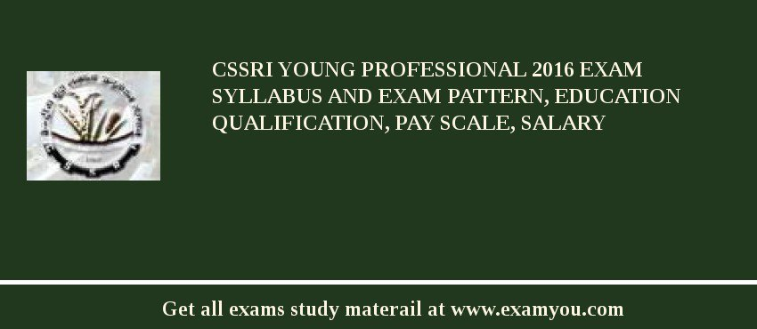 CSSRI Young Professional 2020 Exam Syllabus And Exam Pattern, Education Qualification, Pay scale, Salary