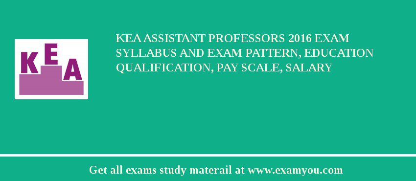KEA Assistant Professors 2019 Exam Syllabus And Exam Pattern, Education Qualification, Pay scale, Salary