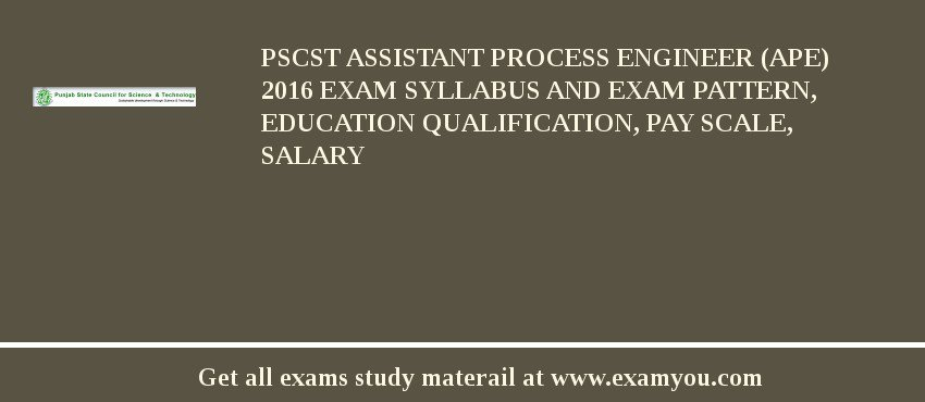 PSCST Assistant Process Engineer (APE) 2019 Exam Syllabus And Exam Pattern, Education Qualification, Pay scale, Salary