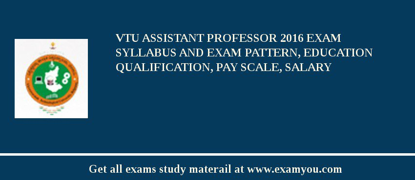VTU Assistant Professor 2019 Exam Syllabus And Exam Pattern, Education Qualification, Pay scale, Salary