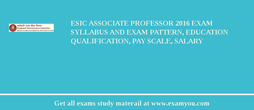 ESIC Associate Professor 2019 Exam Syllabus And Exam Pattern, Education Qualification, Pay scale, Salary