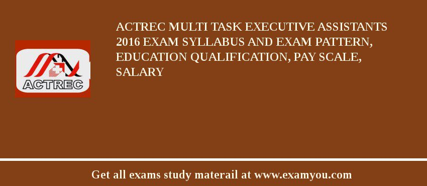 ACTREC Multi Task Executive Assistants 2019 Exam Syllabus And Exam Pattern, Education Qualification, Pay scale, Salary
