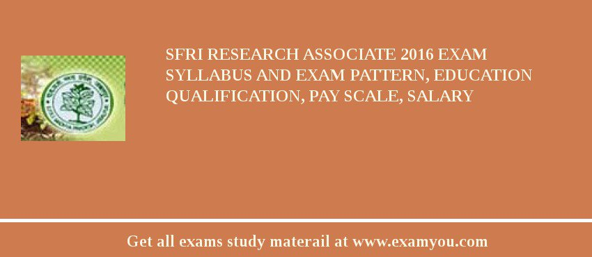 SFRI Research Associate 2019 Exam Syllabus And Exam Pattern, Education Qualification, Pay scale, Salary