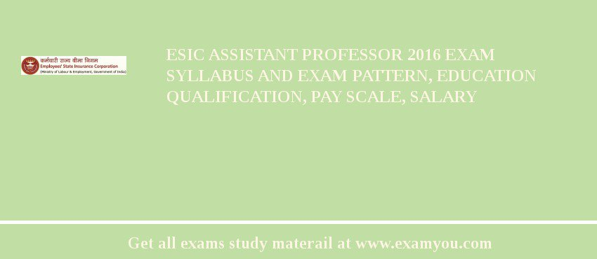 ESIC Assistant Professor 2019 Exam Syllabus And Exam Pattern, Education Qualification, Pay scale, Salary