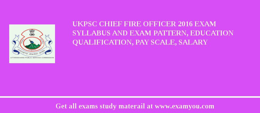 Ukpsc Chief Fire Officer 2019 Exam Syllabus And Exam Pattern
