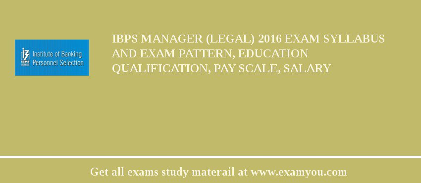 IBPS Manager (Legal) 2019 Exam Syllabus And Exam Pattern, Education Qualification, Pay scale, Salary