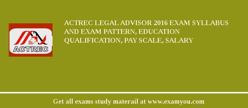 ACTREC Legal Advisor 2019 Exam Syllabus And Exam Pattern, Education Qualification, Pay scale, Salary