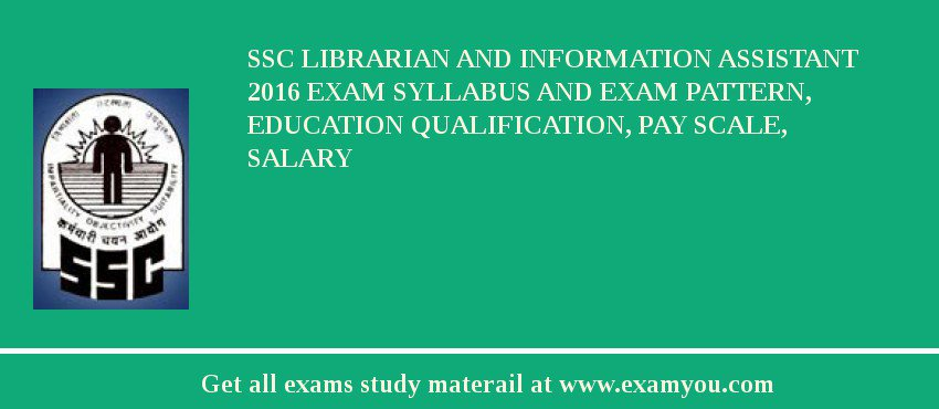 SSC Librarian and Information Assistant 2020 Exam Syllabus And Exam Pattern, Education Qualification, Pay scale, Salary