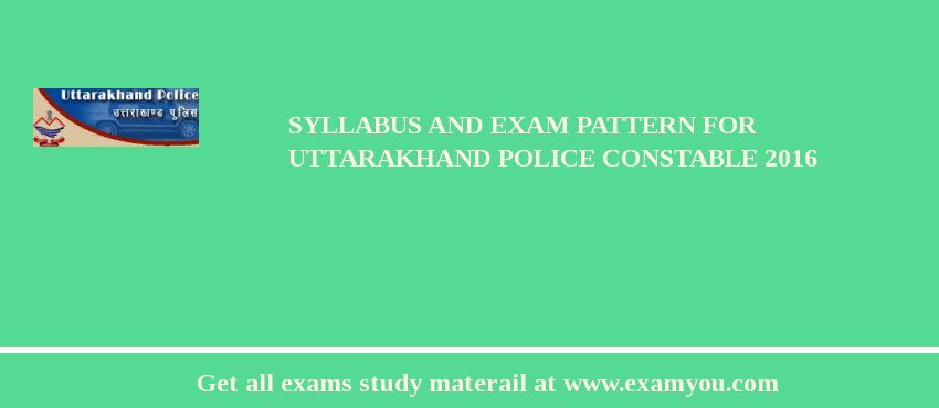 Syllabus and Exam Pattern For Uttarakhand Police Constable 2020