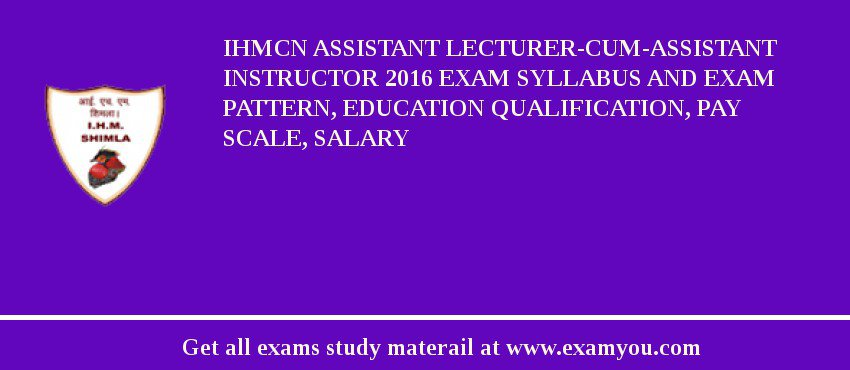 IHMCN Assistant Lecturer-cum-Assistant Instructor 2019 Exam Syllabus And Exam Pattern, Education Qualification, Pay scale, Salary