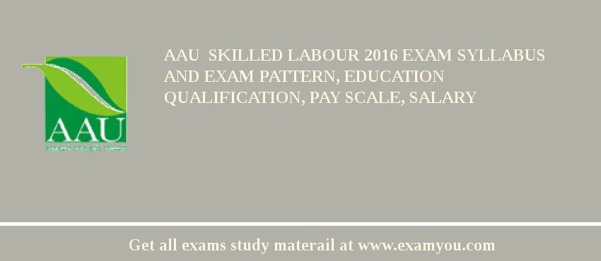 AAU  Skilled labour 2020 Exam Syllabus And Exam Pattern, Education Qualification, Pay scale, Salary