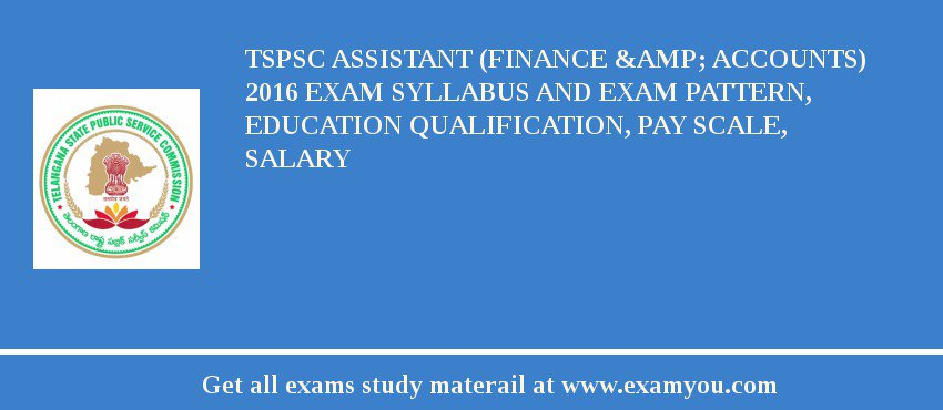 TSPSC Assistant (Finance & Accounts) 2020 Exam Syllabus And Exam Pattern, Education Qualification, Pay scale, Salary