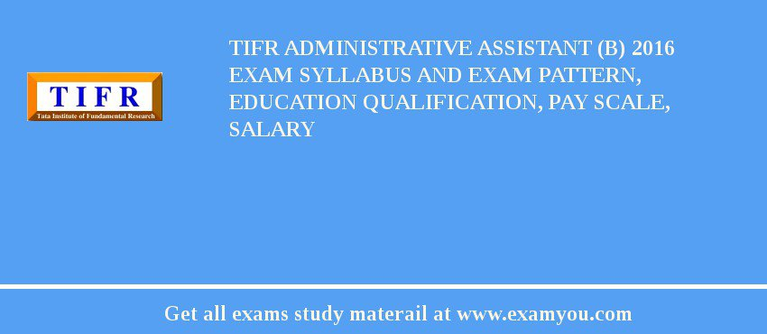 TIFR Administrative Assistant (B) 2020 Exam Syllabus And Exam Pattern, Education Qualification, Pay scale, Salary