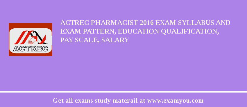 ACTREC Pharmacist 2019 Exam Syllabus And Exam Pattern, Education Qualification, Pay scale, Salary