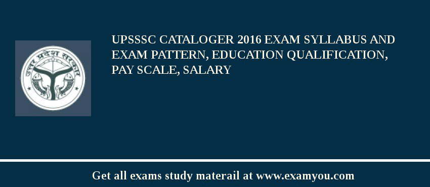 UPSSSC Cataloger 2020 Exam Syllabus And Exam Pattern, Education Qualification, Pay scale, Salary